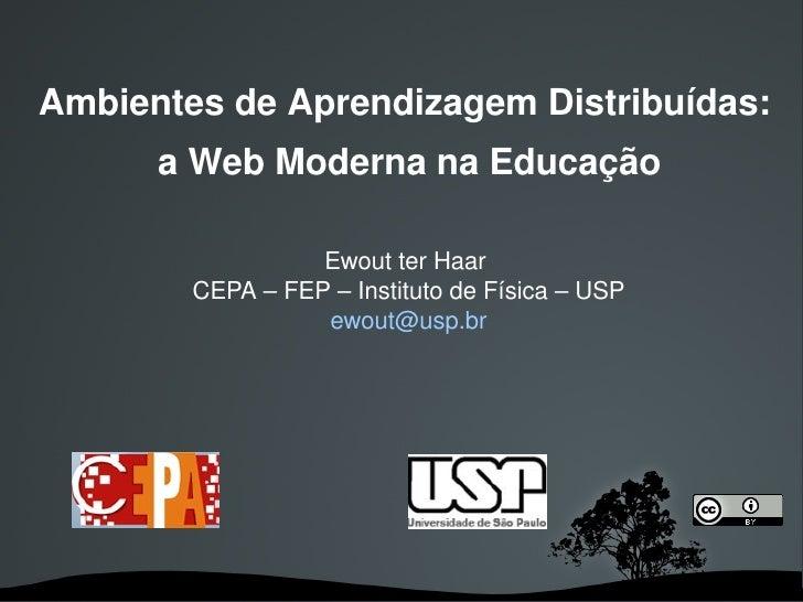 Ambientes de Aprendizagem Distribuídas:       a Web Moderna na Educação                    EwoutterHaar         CEPA–...