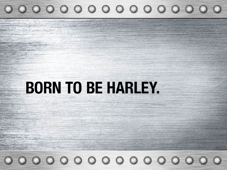 BORN TO BE HARLEY.