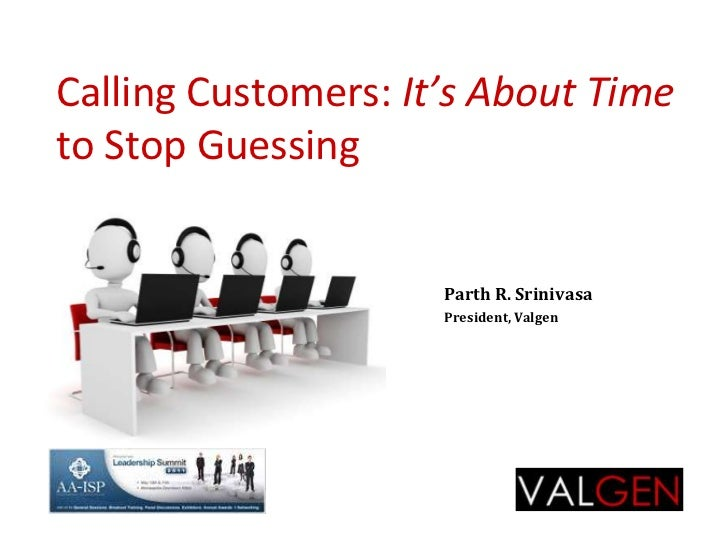 Calling Customers: It's About Timeto Stop Guessing<br />Parth R. Srinivasa<br />President, Valgen<br />