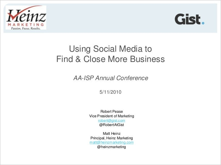 Using Social Media to <br />Find & Close More Business<br />AA-ISP Annual Conference<br />5/11/2010<br />Robert PeaseVice ...