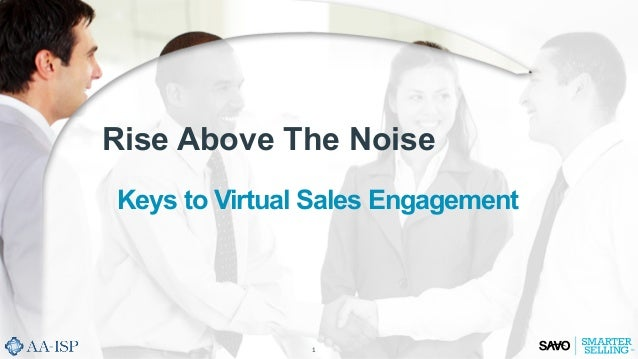 1	    Rise Above The Noise Keys to Virtual Sales Engagement