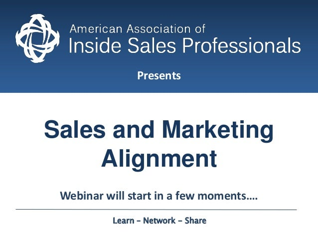 Presents  Sales and Marketing Alignment Webinar will start in a few moments…. Learn – Network - Share