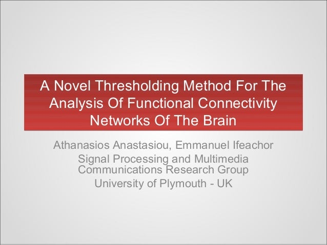 A Novel Thresholding Method For The Analysis Of Functional Connectivity Networks Of The Brain A Novel Thresholding Method ...