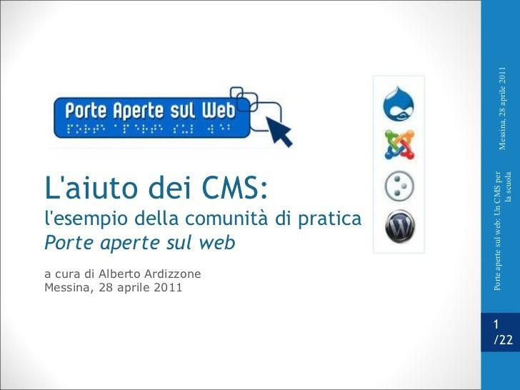 L'aiuto dei CMS: l'esempio della comunità di pratica  Porte aperte sul web a cura di Alberto Ardizzone Messina, 28 aprile ...