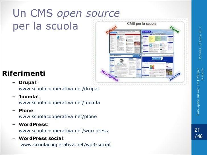 Un CMS  open source per la scuola <ul><li>Riferimenti </li></ul><ul><ul><li>Drupal :  www.scuolacooperativa.net/drupal   <...