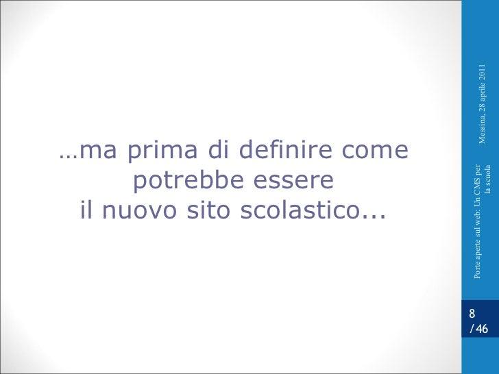… ma prima di definire come potrebbe essere il nuovo sito scolastico... Messina, 28 aprile 2011 Porte aperte sul web: Un C...