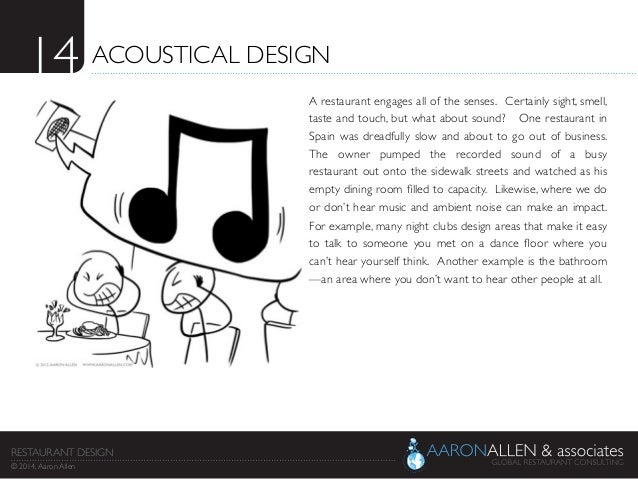 14	  ACOUSTICAL DESIGN	  A restaurant engages all of the senses.  Certainly sight, smell, taste and touch, but what about ...