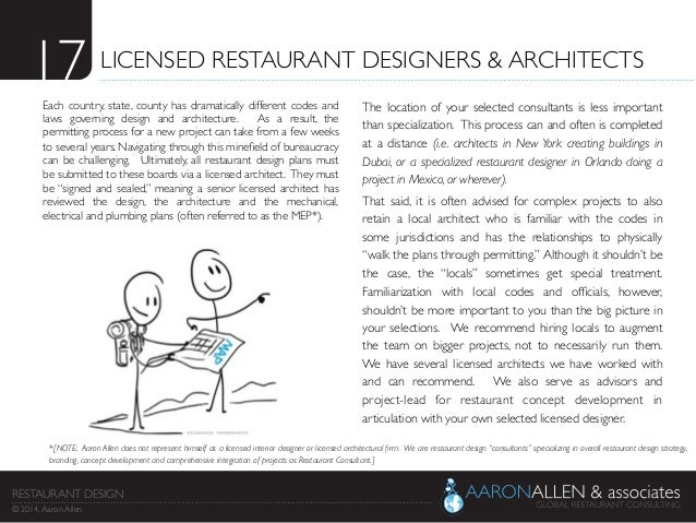 17	  LICENSED RESTAURANT DESIGNERS & ARCHITECTS	  Each country, state, county has dramatically different codes and laws go...