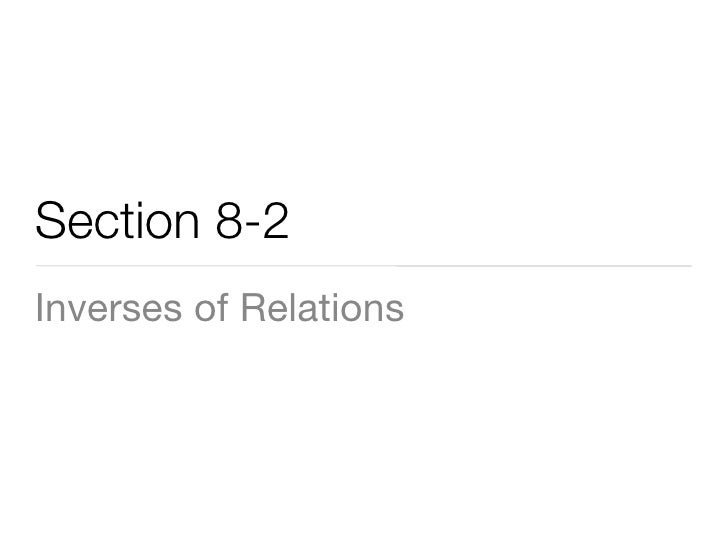 Section 8-2 Inverses of Relations