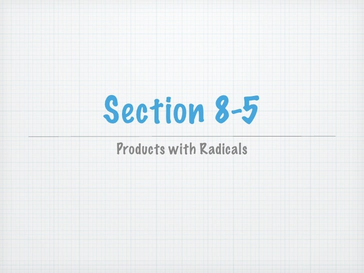 Section 8-5 Products with Radicals