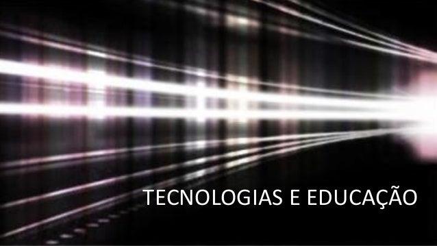 TECNOLOGIAS E EDUCAÇÃO