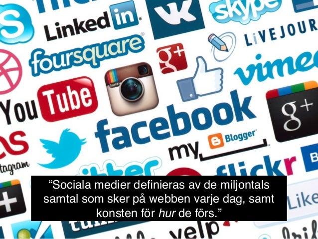 """""""Sociala medier definieras av de miljontals samtal som sker på webben varje dag, samt konsten för hur de förs."""""""