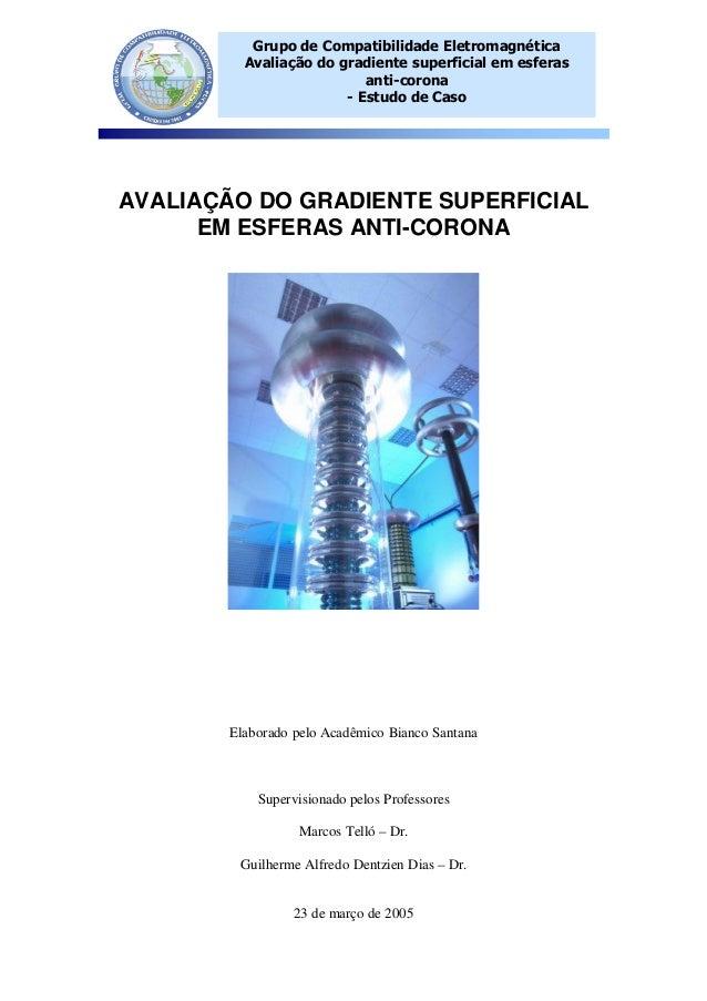 Grupo de Compatibilidade Eletromagnética Avaliação do gradiente superficial em esferas anti-corona - Estudo de Caso AVALIA...