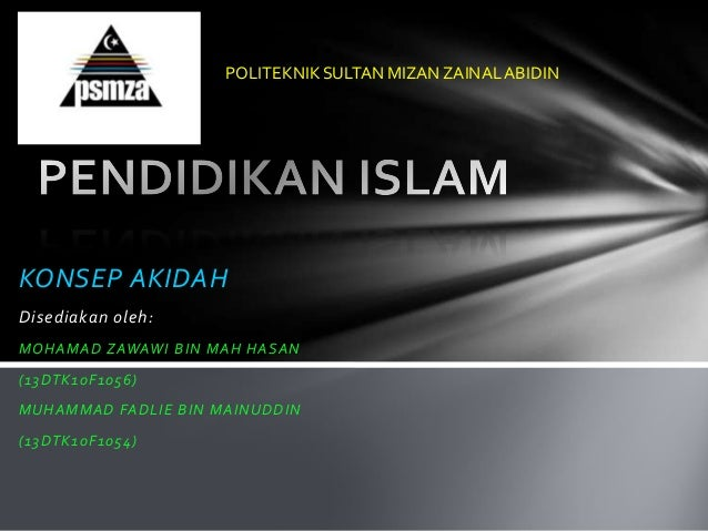 KONSEP AKIDAH Disediakan oleh: MOHAMAD ZAWAWI BIN MAH HASAN (13DTK10F1056) MUHAMMAD FADLIE BIN MAINUDDIN (13DTK10F1054) PO...