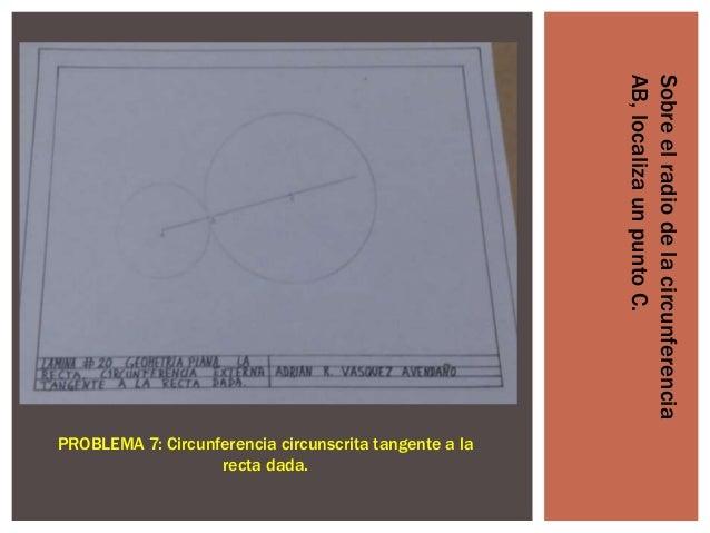 Sobre el radio de la circunferencia AB, localiza un punto C.  PROBLEMA 7: Circunferencia circunscrita tangente a la recta ...