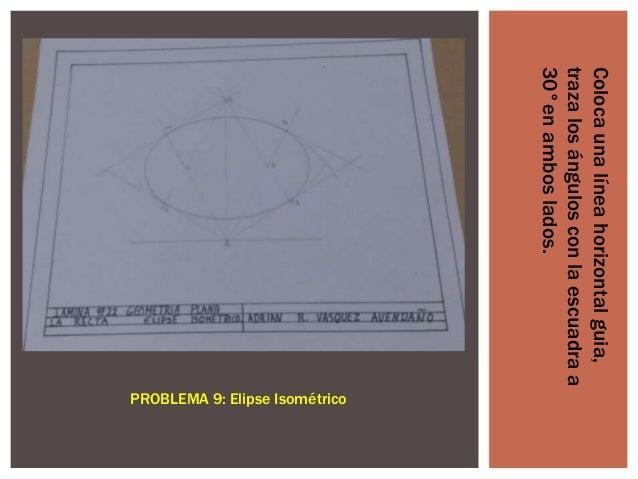 Coloca una línea horizontal guia, traza los ángulos con la escuadra a 30°en ambos lados.  PROBLEMA 9: Elipse Isométrico