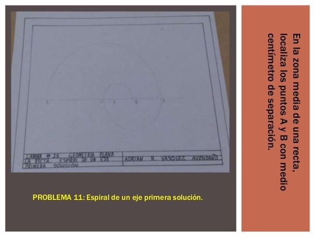 En la zona media de una recta, localiza los puntos A y B con medio centímetro de separación.  PROBLEMA 11: Espiral de un e...