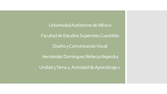 UniversidadAutónomadeMéxico FacultaddeEstudiosSuperioresCuautitlán DiseñoyComunicaciónVisual HernándezDomínguezRebecaAleja...