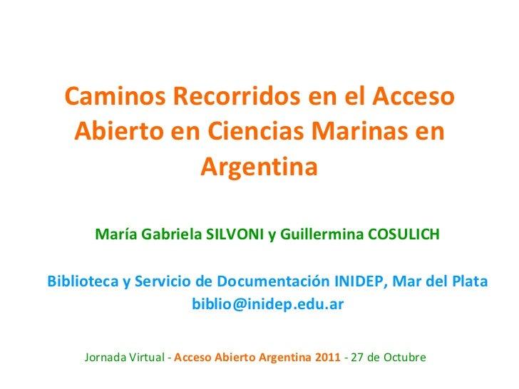 Caminos Recorridos en el Acceso Abierto en Ciencias Marinas en Argentina María Gabriela SILVONI y Guillermina COSULICH Bib...