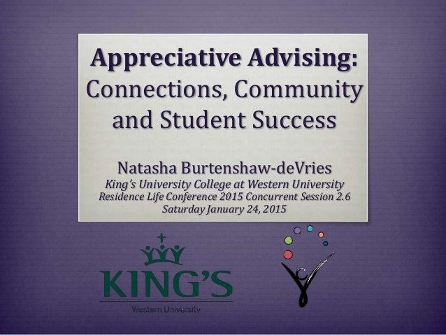 Appreciative Advising: Connections, Community and Student Success Natasha Burtenshaw-deVries King's University College at ...
