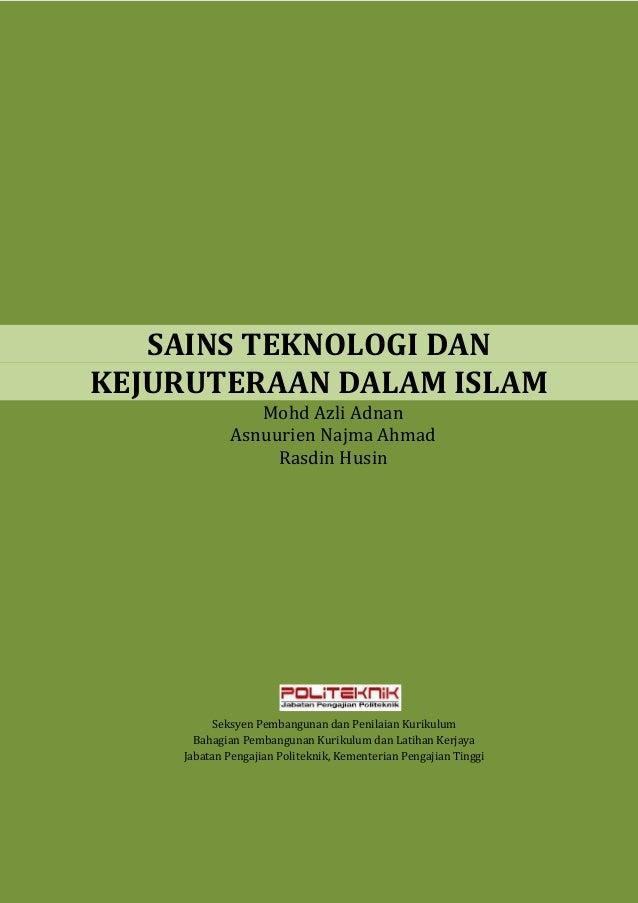 SAINS TEKNOLOGI DAN KEJURUTERAAN DALAM ISLAM Mohd Azli Adnan Asnuurien Najma Ahmad Rasdin Husin  Seksyen Pembangunan dan P...
