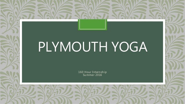 PLYMOUTH YOGA 160 Hour Internship Summer 2016
