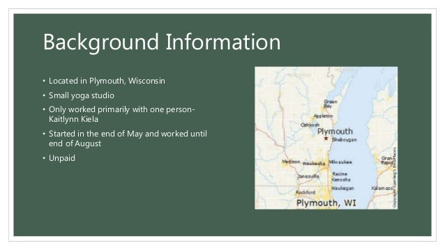 Background Information • Located in Plymouth, Wisconsin • Small yoga studio • Only worked primarily with one person- Kaitl...