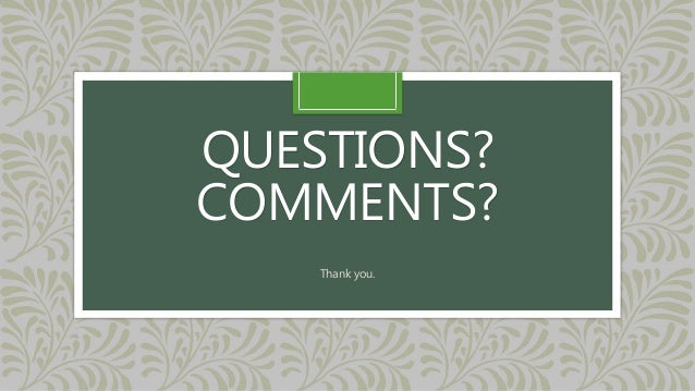 QUESTIONS? COMMENTS? Thank you.