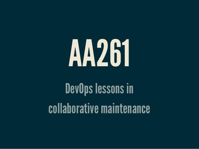 AA261     DevOps lessons incollaborative maintenance