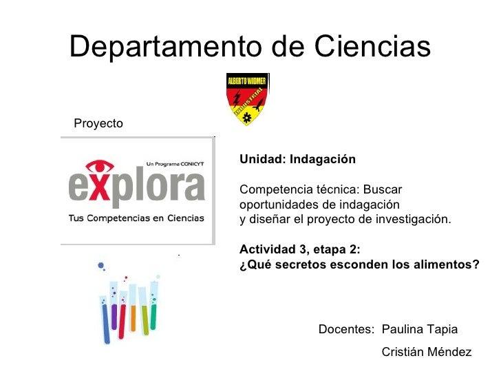 Departamento de Ciencias Proyecto Docentes:  Paulina Tapia Cristián Méndez Unidad: Indagación Competencia técnica: Buscar ...