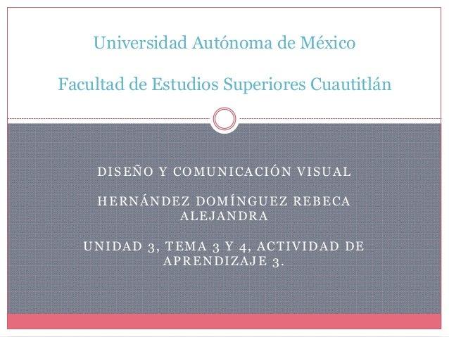 DISEÑO Y COMUNICACIÓN VISUAL HERNÁNDEZ DOMÍNGUEZ REBECA ALEJANDRA UNIDAD 3, TEMA 3 Y 4, ACTIVIDAD DE APRENDIZAJE 3. Univer...