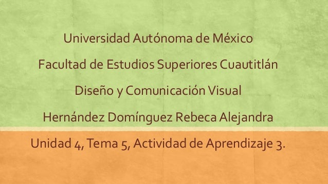 Universidad Autónoma de México Facultad de Estudios Superiores Cuautitlán Diseño y ComunicaciónVisual Hernández Domínguez ...