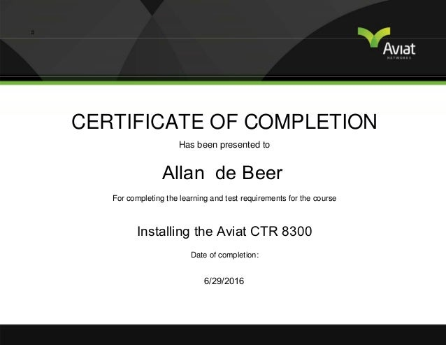 CERTIFICATE OF COMPLETION Has been presented to For completing the learning and test requirements for the course Date of c...