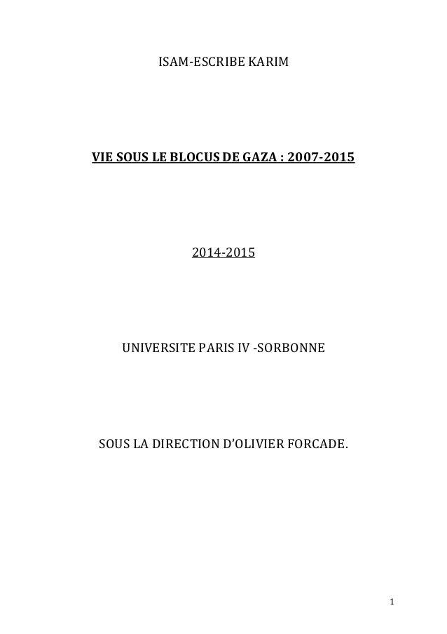 1 ISAM-ESCRIBE KARIM VIE SOUS LE BLOCUS DE GAZA : 2007-2015 2014-2015 UNIVERSITE PARIS IV -SORBONNE SOUS LA DIRECTION D'OL...