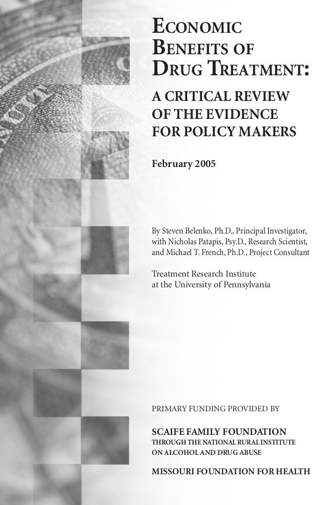 ECONOMIC BENEFITS OF DRUG TREATMENT: A CRITICAL REVIEW OF THE EVIDENCE FOR POLICY MAKERS February 2005 By Steven Belenko, ...