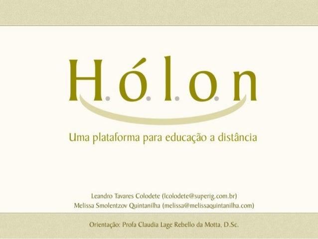 Roteiro  Introdução  Motivação  Objetivo  Aprendizagem Colaborativa  Visão geral da plataforma Hólon  Hólon x Outras...