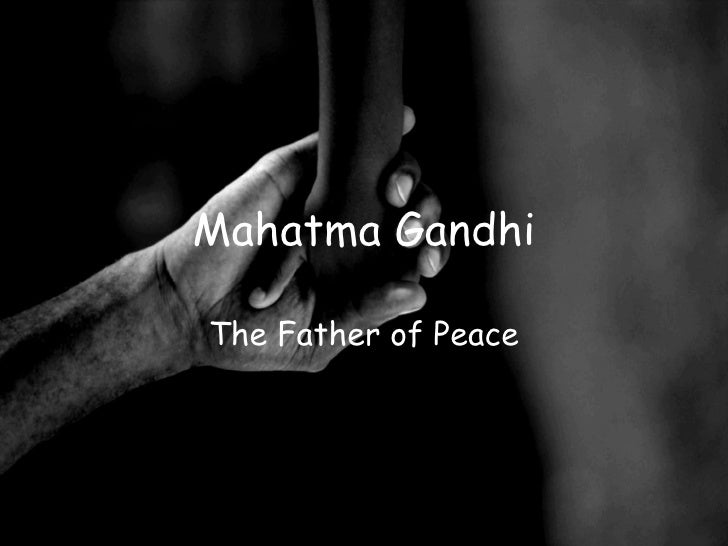 Mahatma Gandhi The Father of Peace