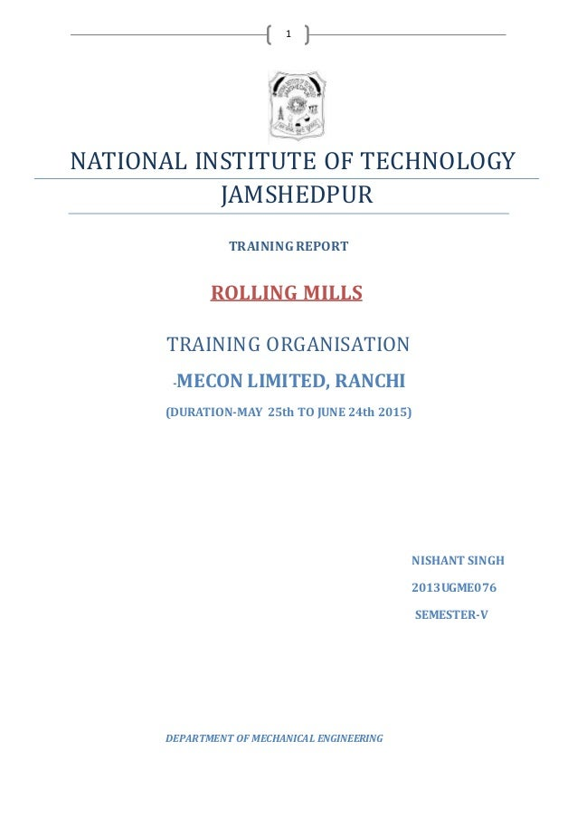 1 NATIONAL INSTITUTE OF TECHNOLOGY JAMSHEDPUR TRAININGREPORT ROLLING MILLS TRAINING ORGANISATION -MECON LIMITED, RANCHI (D...