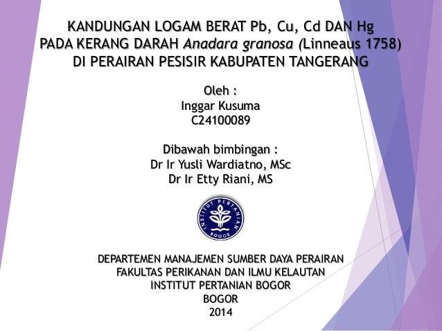 KANDUNGAN LOGAM BERAT Pb, Cu, Cd DAN Hg PADA KERANG DARAH Anadara granosa (Linneaus 1758) DI PERAIRAN PESISIR KABUPATEN TA...