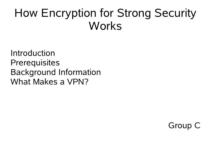 How Encryption for Strong Security              Works  Introduction Prerequisites Background Information What Makes a VPN?...