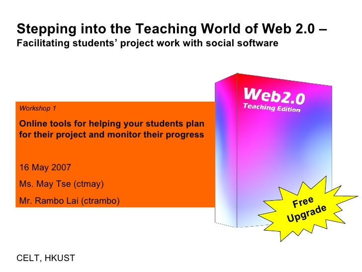 Stepping into the Teaching World of Web 2.0 –  Facilitating students' project work with social software Workshop 1 Online ...