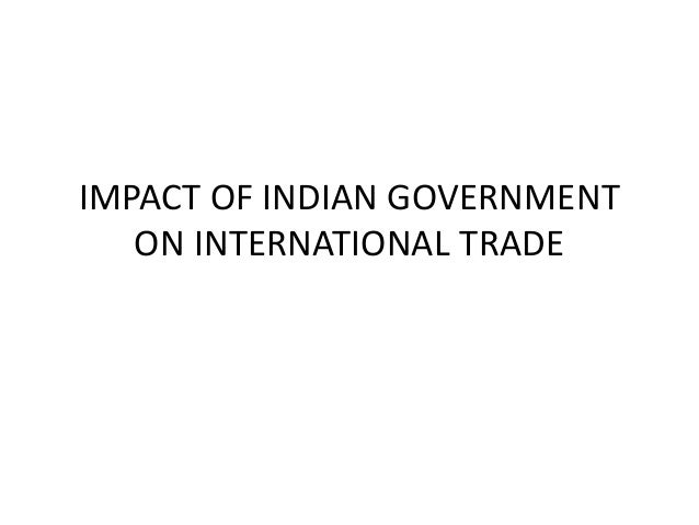 IMPACT OF INDIAN GOVERNMENT ON INTERNATIONAL TRADE