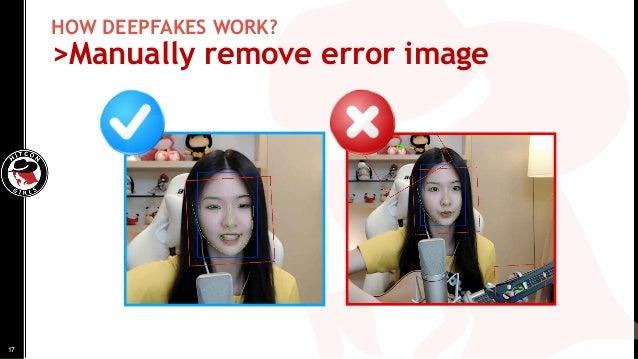 HOW DEEPFAKES WORK? >Manually remove error image 17