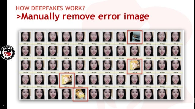 HOW DEEPFAKES WORK? >Manually remove error image 19