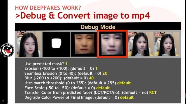 HOW DEEPFAKES WORK? >Debug & Convert image to mp4 Debug Mode Use predicted mask? 1 Erosion (-100 to +100): (default = 0) 1...