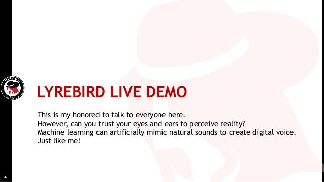 LYREBIRD LIVE DEMO This is my honored to talk to everyone here. However, can you trust your eyes and ears to perceive real...