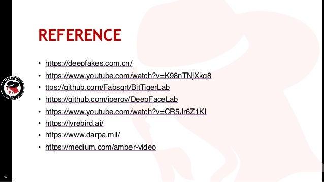 REFERENCE • https://deepfakes.com.cn/ • https://www.youtube.com/watch?v=K98nTNjXkq8 • ttps://github.com/Fabsqrt/BitTigerLa...