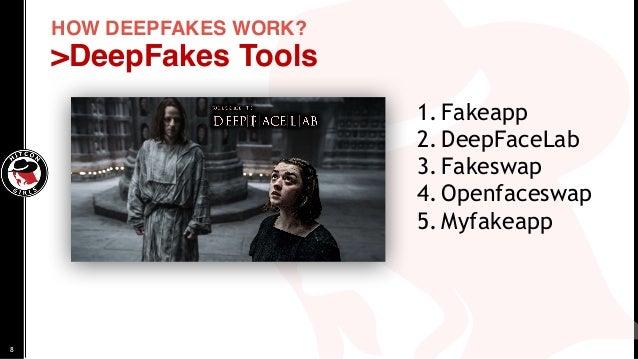 HOW DEEPFAKES WORK? >DeepFakes Tools 1. Fakeapp 2. DeepFaceLab 3. Fakeswap 4. Openfaceswap 5. Myfakeapp 8