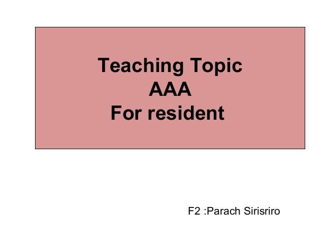 Teaching Topic AAA For resident F2 :Parach Sirisriro