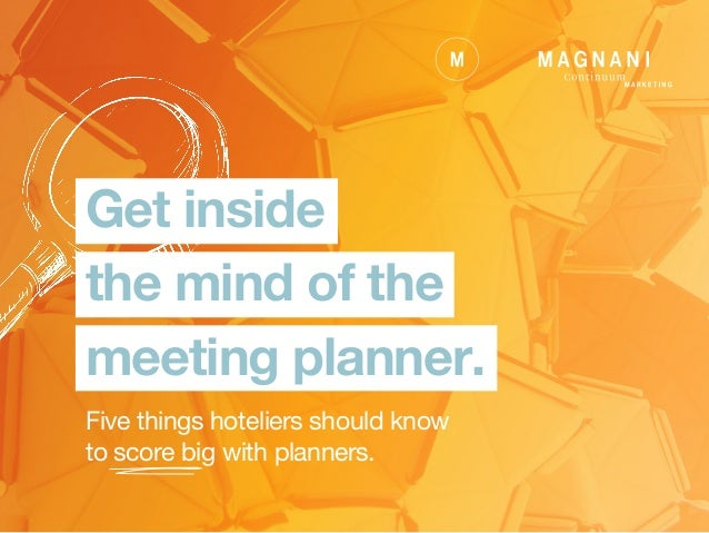 Get inside the mind of the meeting planner. Five things hoteliers should know to score big with planners.